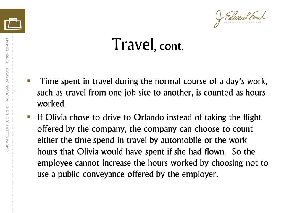  Time spent in travel during the normal course of a day's work, such as travel from one job site to another, is counted as hours worked.  If Olivia