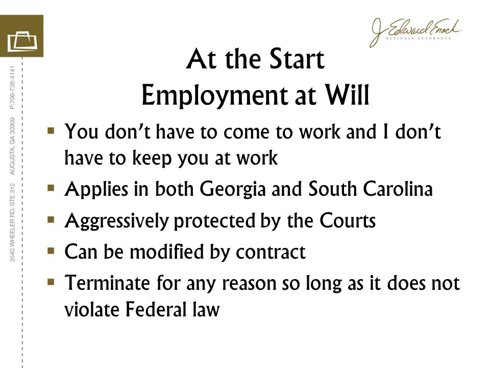  You don't have to come to work and I don't have to keep you at work  Applies in both Georgia and South Carolina  Aggressively protected by the Cou
