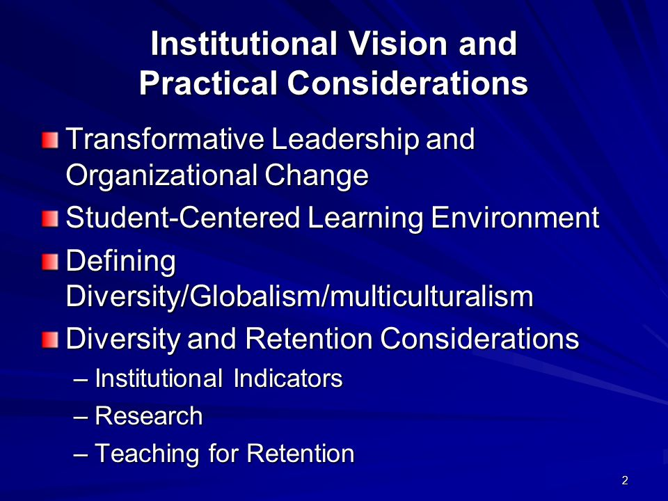 2 Institutional Vision and Practical Considerations Transformative Leadership and Organizational Change Student-Centered Learning Environment Defining