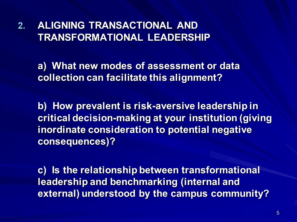 5 2. ALIGNING TRANSACTIONAL AND TRANSFORMATIONAL LEADERSHIP a) What new modes of assessment or data collection can facilitate this alignment? b) How p
