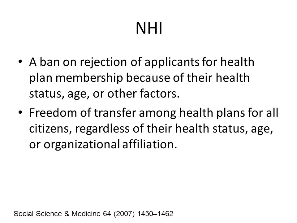 NHI A ban on rejection of applicants for health plan membership because of their health status, age, or other factors. Freedom of transfer among healt