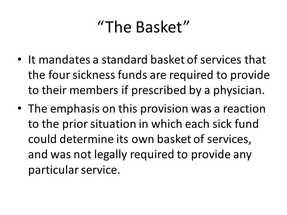 """""""The Basket"""" It mandates a standard basket of services that the four sickness funds are required to provide to their members if prescribed by a physic"""