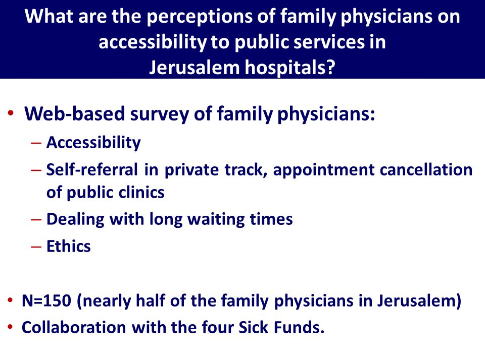 Web-based survey of family physicians: – Accessibility – Self-referral in private track, appointment cancellation of public clinics – Dealing with lon