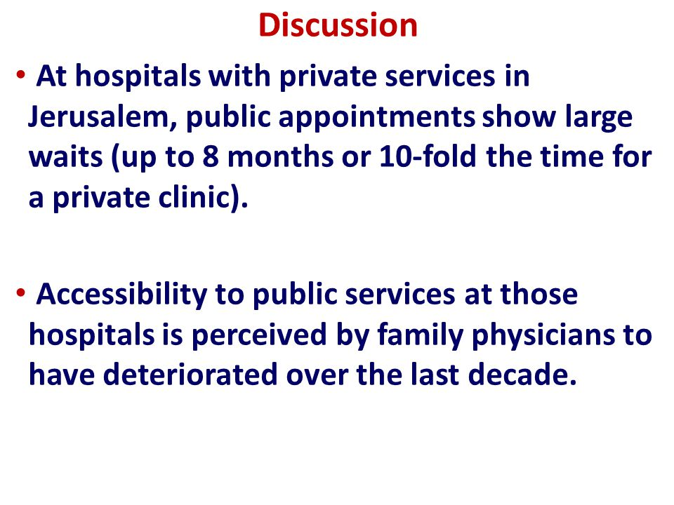 Discussion At hospitals with private services in Jerusalem, public appointments show large waits (up to 8 months or 10-fold the time for a private clinic).
