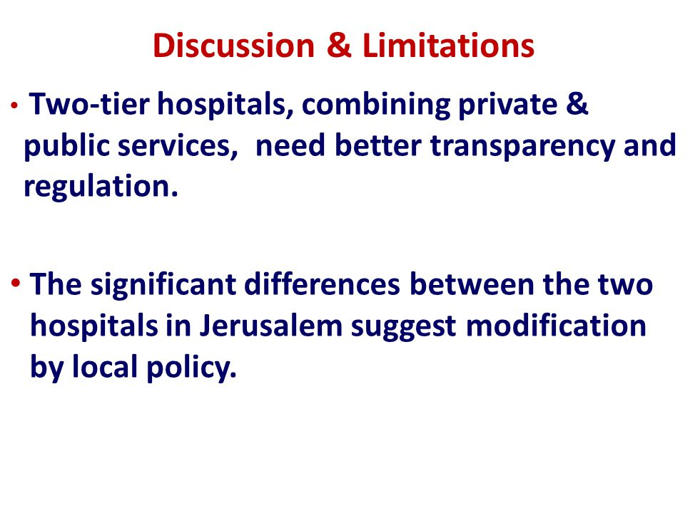 Discussion & Limitations Two-tier hospitals, combining private & public services, need better transparency and regulation.