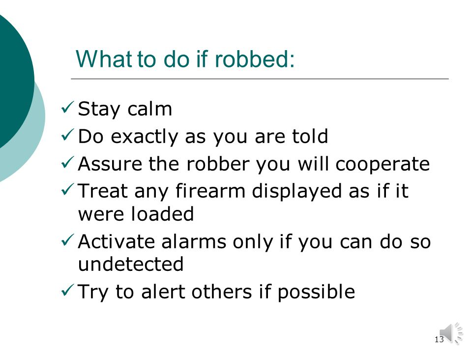 12 3. Robbery Robbery Prevention Steps: 1. Train employees how to react if a robbery occurs 2.