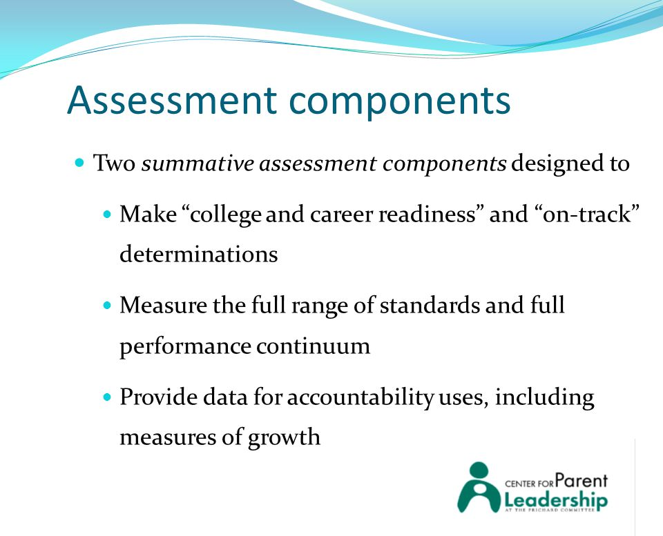 """Assessment components Two summative assessment components designed to Make """"college and career readiness"""" and """"on-track"""" determinations Measure the fu"""