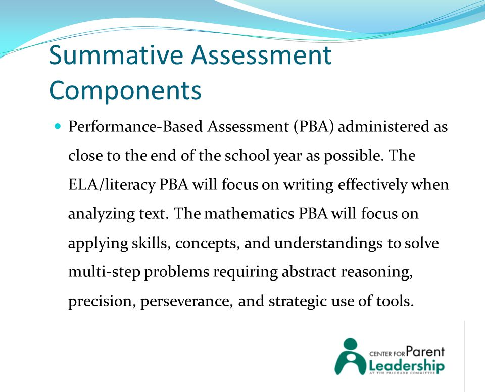 Summative Assessment Components Performance-Based Assessment (PBA) administered as close to the end of the school year as possible. The ELA/literacy P