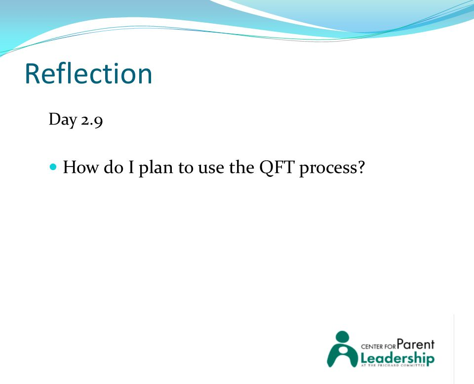 Reflection Day 2.9 How do I plan to use the QFT process