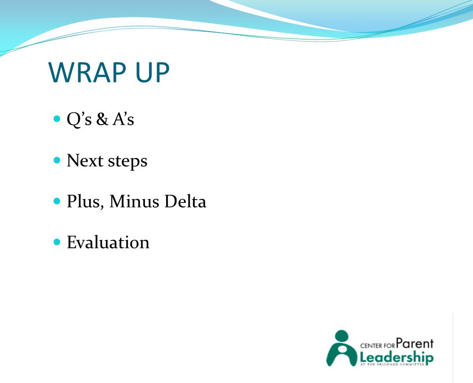 WRAP UP Q's & A's Next steps Plus, Minus Delta Evaluation