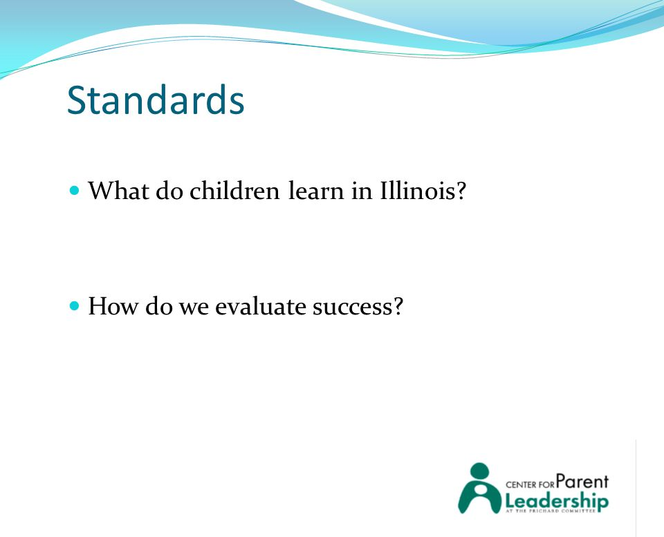 Standards What do children learn in Illinois How do we evaluate success