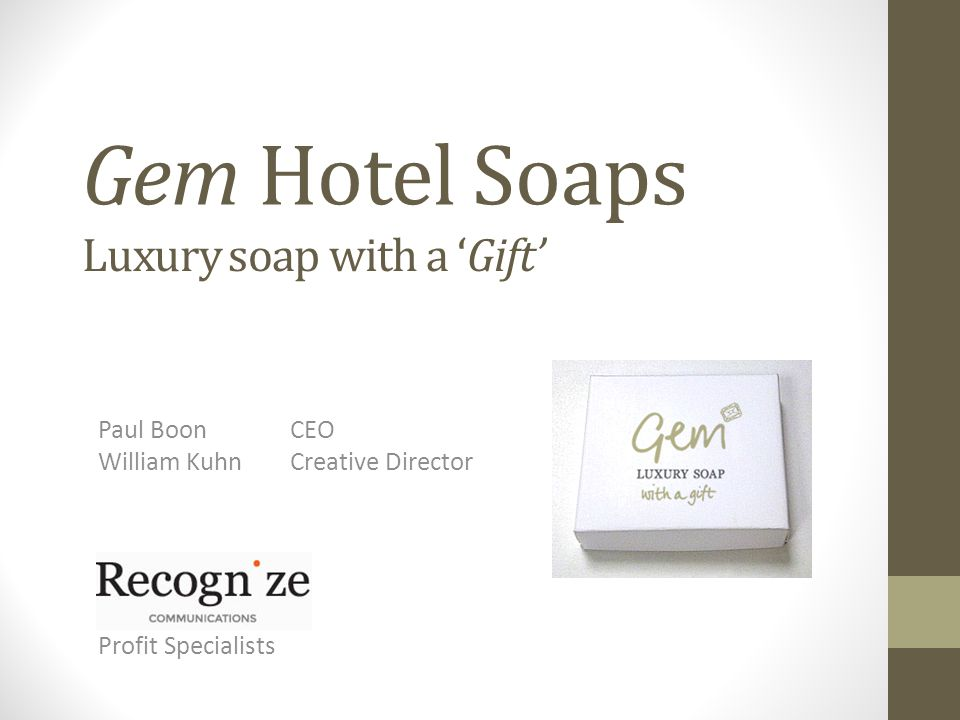 Gem Hotel Soaps Paul BoonCEO William KuhnCreative Director Luxury soap with a 'Gift' Profit Specialists