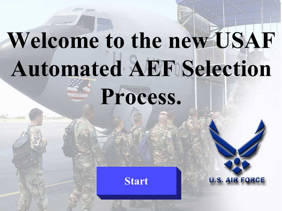 Welcome to the new USAF Automated AEF Selection Process. Start