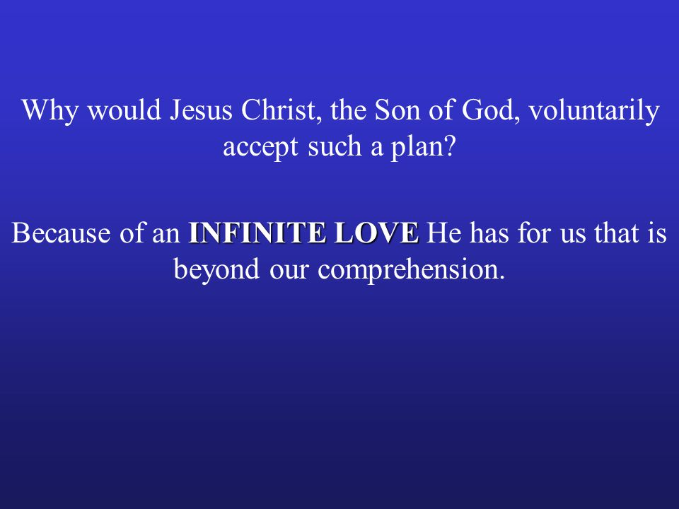 Why would Jesus Christ, the Son of God, voluntarily accept such a plan