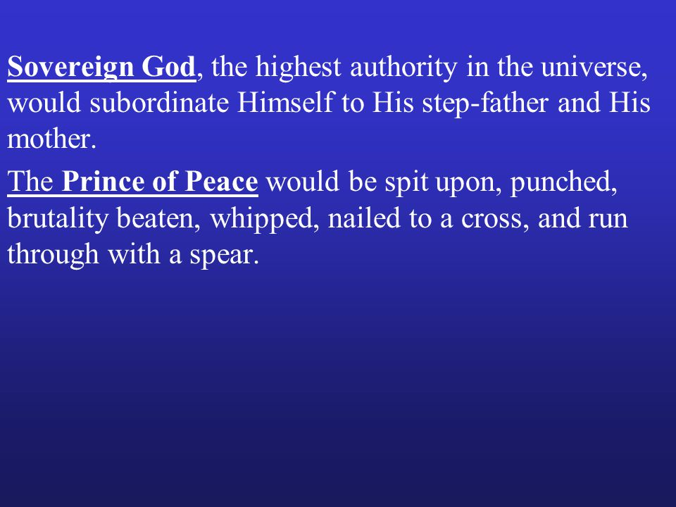 Sovereign God, the highest authority in the universe, would subordinate Himself to His step-father and His mother.