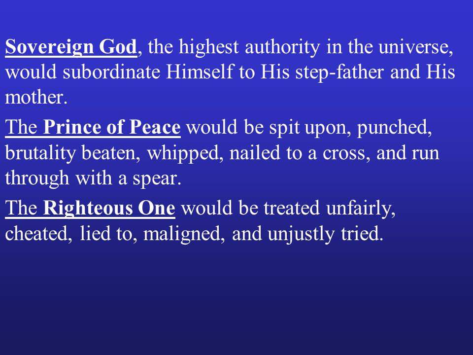 The Prince of Peace would be spit upon, punched, brutality beaten, whipped, nailed to a cross, and run through with a spear.