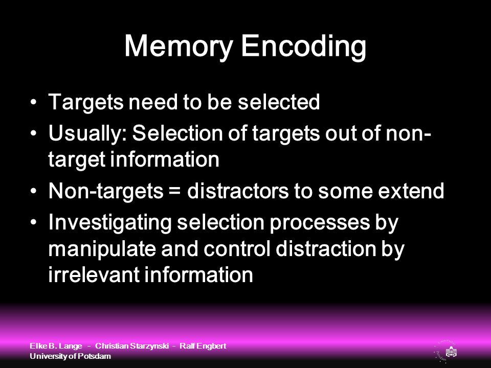 Memory Encoding Targets need to be selected Usually: Selection of targets out of non- target information Non-targets = distractors to some extend Inve