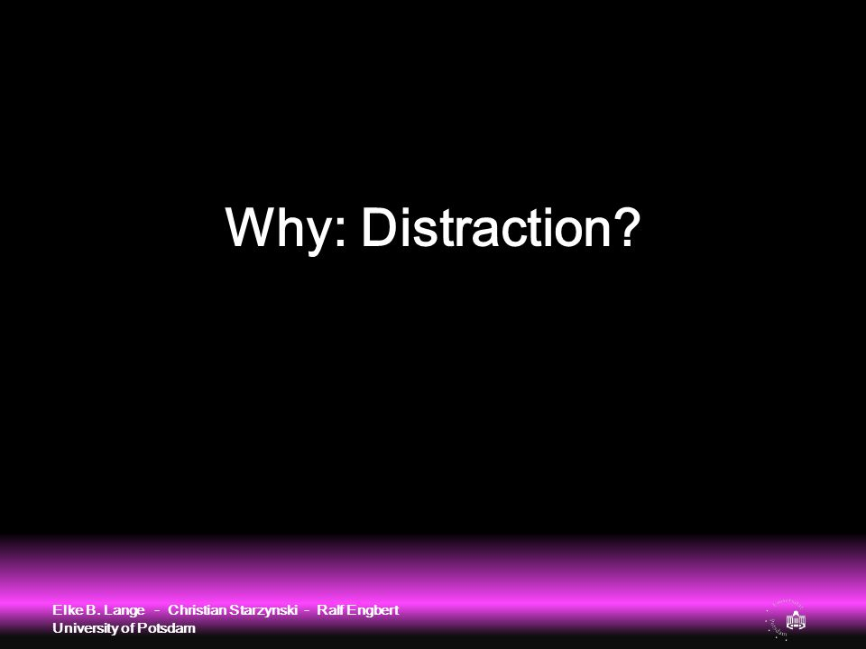 Distraction is dangerous Elke B. Lange - Christian Starzynski - Ralf Engbert University of Potsdam