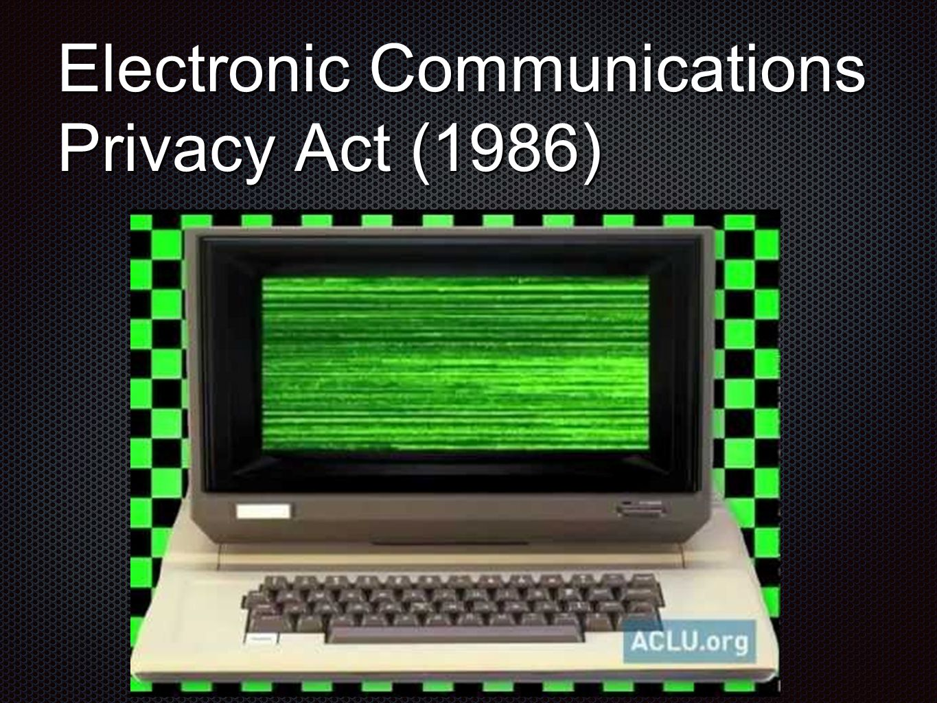 Electronic Communications Privacy Act (1986)