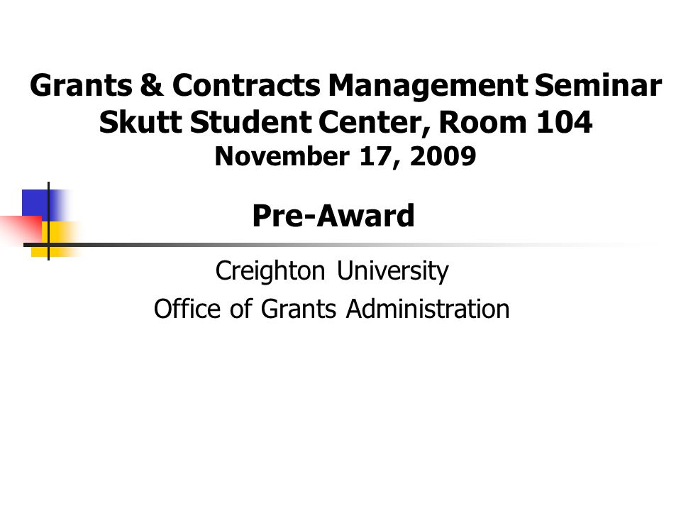 Creighton University Office of Grants Administration Grants & Contracts Management Seminar Skutt Student Center, Room 104 November 17, 2009 Pre-Award