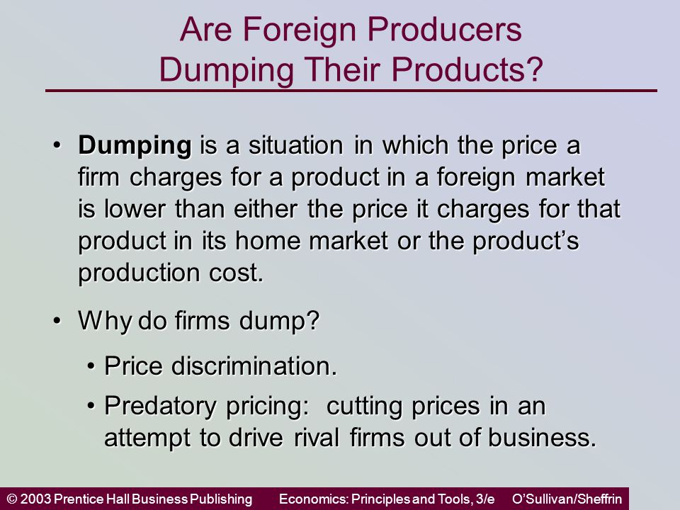 © 2003 Prentice Hall Business PublishingEconomics: Principles and Tools, 3/e O'Sullivan/Sheffrin Are Foreign Producers Dumping Their Products.