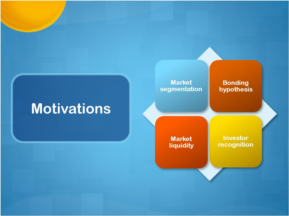 Motivations Market segmentation Investor recognition Market liquidity Bonding hypothesis