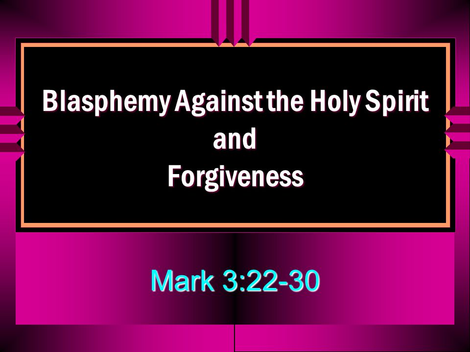 Blasphemy Against the Holy Spirit and Forgiveness Mark 3:22-30