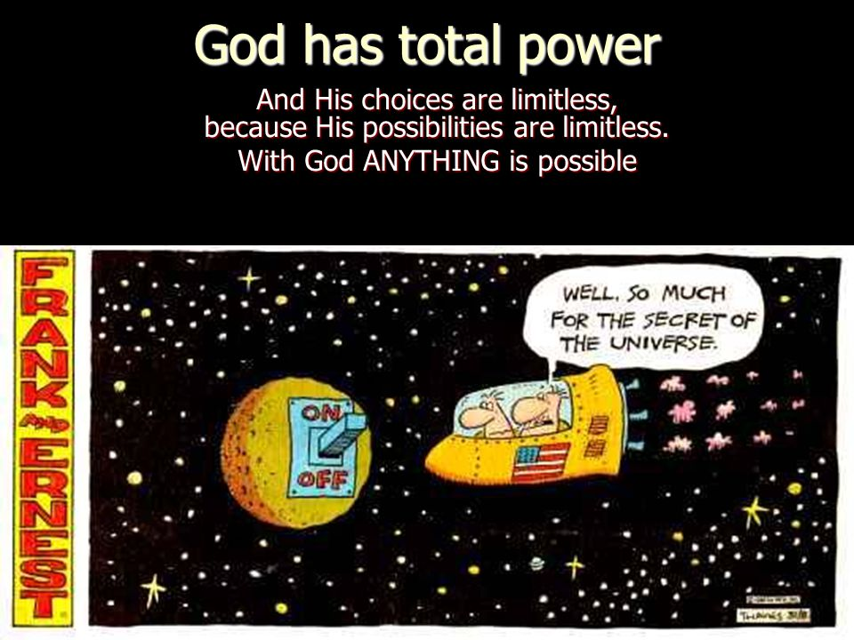 God has total power And His choices are limitless, because His possibilities are limitless.