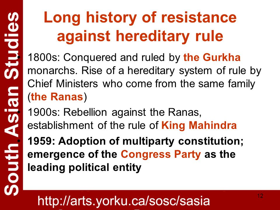 12 Long history of resistance against hereditary rule 1800s: Conquered and ruled by the Gurkha monarchs.