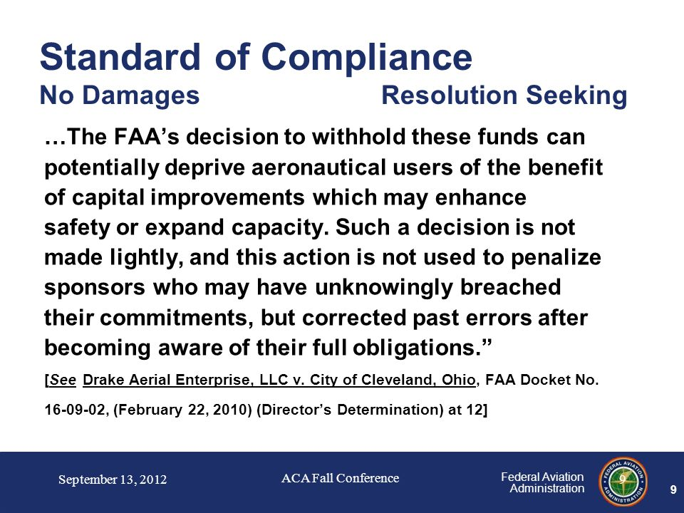 9 Federal Aviation Administration Standard of Compliance No Damages Resolution Seeking …The FAA's decision to withhold these funds can potentially deprive aeronautical users of the benefit of capital improvements which may enhance safety or expand capacity.