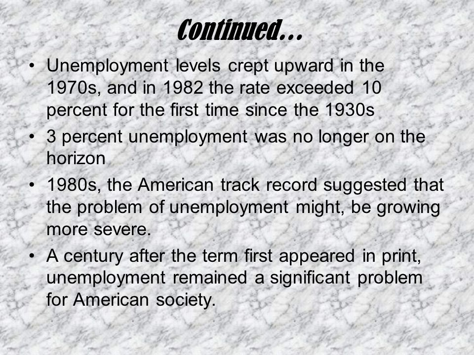 Unemployment levels crept upward in the 1970s, and in 1982 the rate exceeded 10 percent for the first time since the 1930s 3 percent unemployment was no longer on the horizon 1980s, the American track record suggested that the problem of unemployment might, be growing more severe.