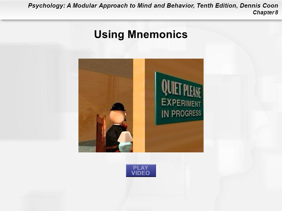 Psychology: A Modular Approach to Mind and Behavior, Tenth Edition, Dennis Coon Chapter 8 Using Mnemonics