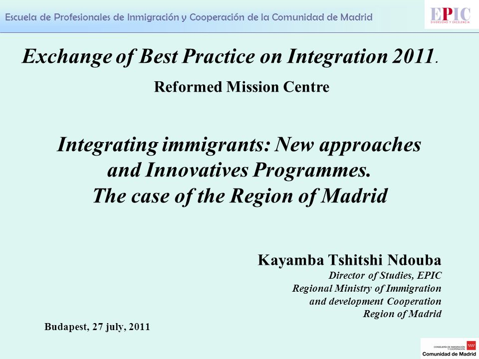 Escuela de Profesionales de Inmigración y Cooperación de la Comunidad de Madrid Integrating immigrants: New approaches and Innovatives Programmes.