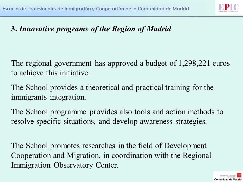 Escuela de Profesionales de Inmigración y Cooperación de la Comunidad de Madrid The regional government has approved a budget of 1,298,221 euros to achieve this initiative.