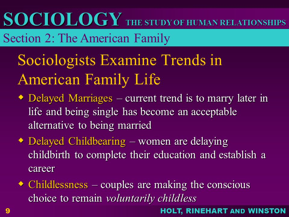 HOLT, RINEHART AND WINSTON THE STUDY OF HUMAN RELATIONSHIPS SOCIOLOGY 9 Sociologists Examine Trends in American Family Life  Delayed Marriages – curr