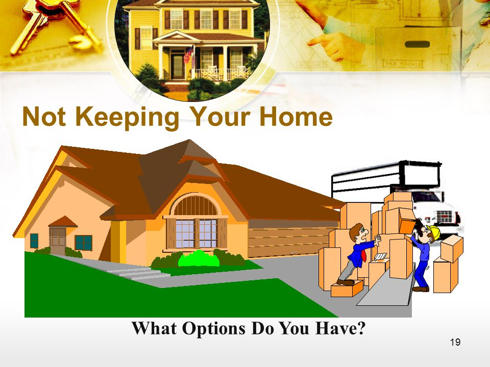 19 Not Keeping Your Home What Options Do You Have
