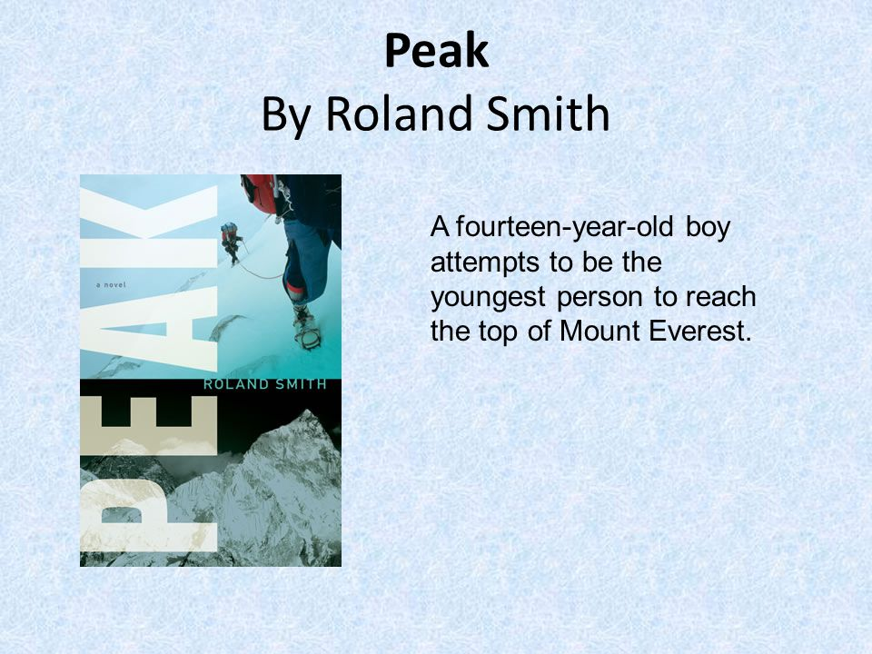Peak By Roland Smith A fourteen-year-old boy attempts to be the youngest person to reach the top of Mount Everest.