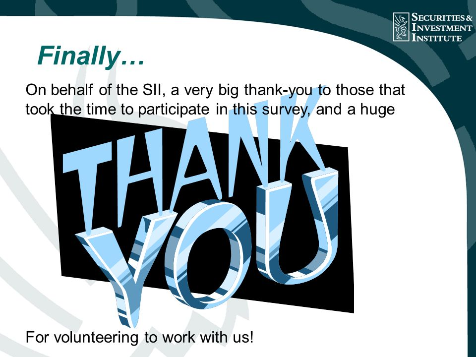Finally… On behalf of the SII, a very big thank-you to those that took the time to participate in this survey, and a huge For volunteering to work with us!