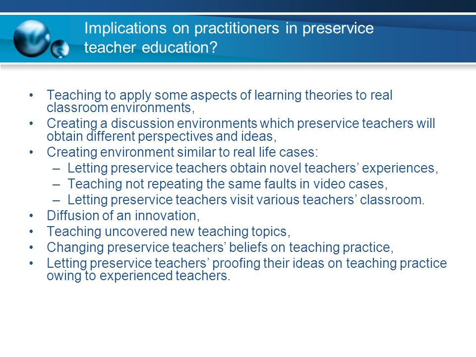 Implications on practitioners in preservice teacher education? Teaching to apply some aspects of learning theories to real classroom environments, Cre