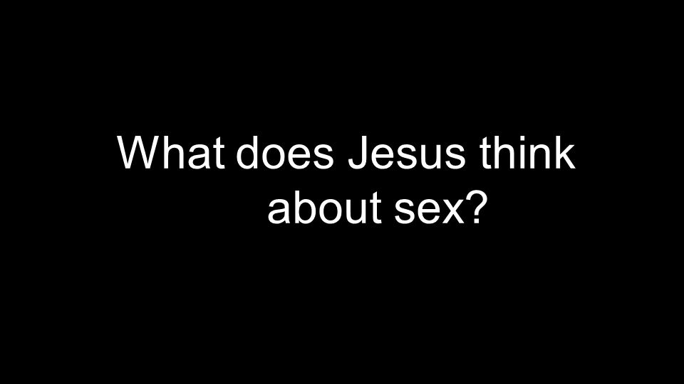What does Jesus think about sex