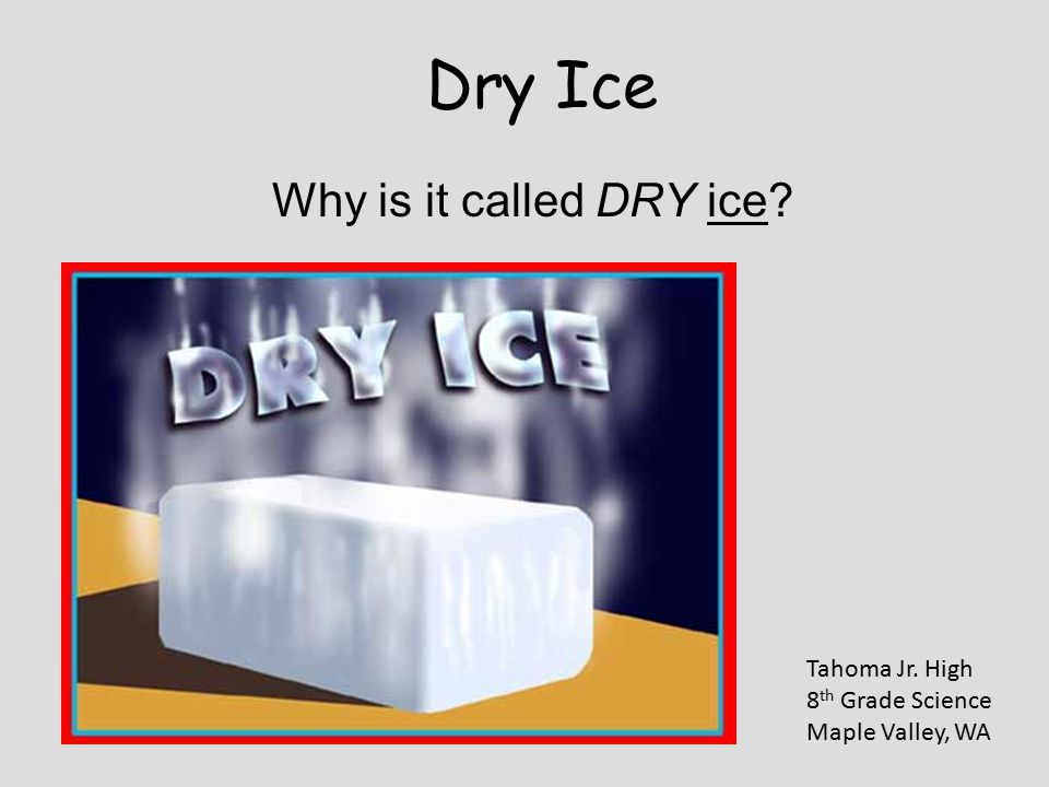 Dry Ice Why is it called DRY ice Tahoma Jr. High 8 th Grade Science Maple Valley, WA