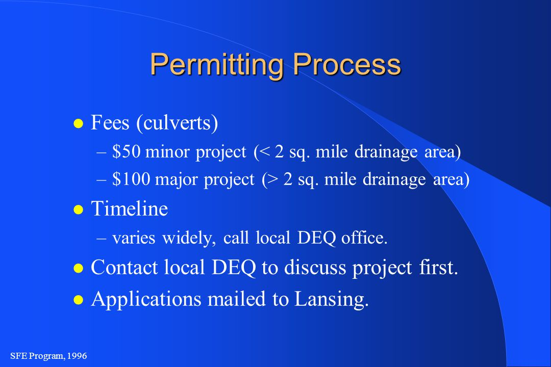 SFE Program, 1996 Permitting Process l Fees (culverts) –$50 minor project (< 2 sq.