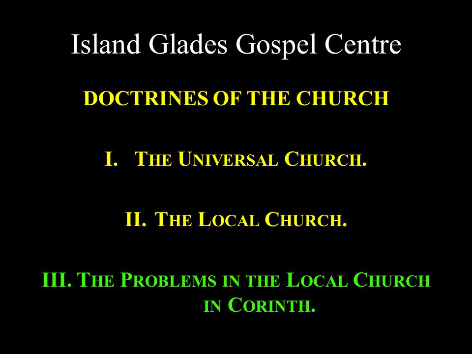 Island Glades Gospel Centre DOCTRINES OF THE CHURCH I.T HE U NIVERSAL C HURCH.