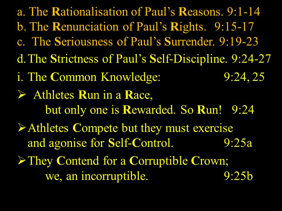 a. The Rationalisation of Paul's Reasons. 9:1-14 b.