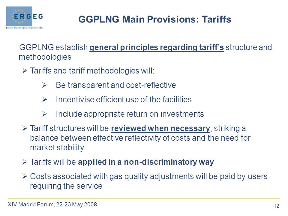 12 XIV Madrid Forum, 22-23 May 2008  Tariffs and tariff methodologies will:  Be transparent and cost-reflective  Incentivise efficient use of the f