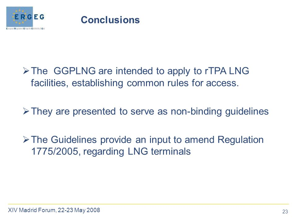 23 XIV Madrid Forum, 22-23 May 2008  The GGPLNG are intended to apply to rTPA LNG facilities, establishing common rules for access.  They are presen