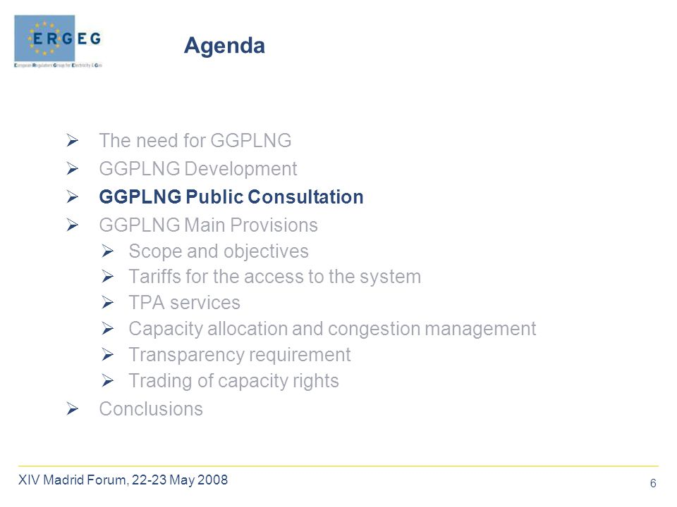 6 XIV Madrid Forum, 22-23 May 2008  The need for GGPLNG  GGPLNG Development  GGPLNG Public Consultation  GGPLNG Main Provisions  Scope and object