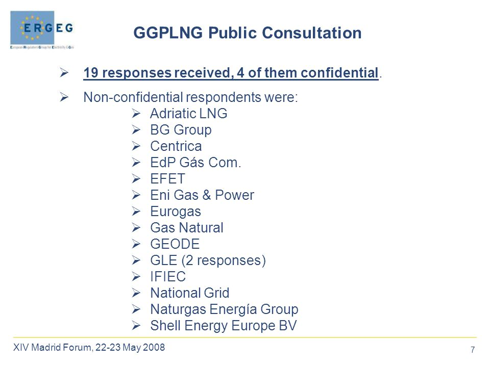 7 XIV Madrid Forum, 22-23 May 2008  19 responses received, 4 of them confidential.  Non-confidential respondents were:  Adriatic LNG  BG Group  C