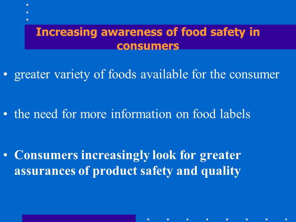 Increasing awareness of food safety in consumers greater variety of foods available for the consumer the need for more information on food labels Cons