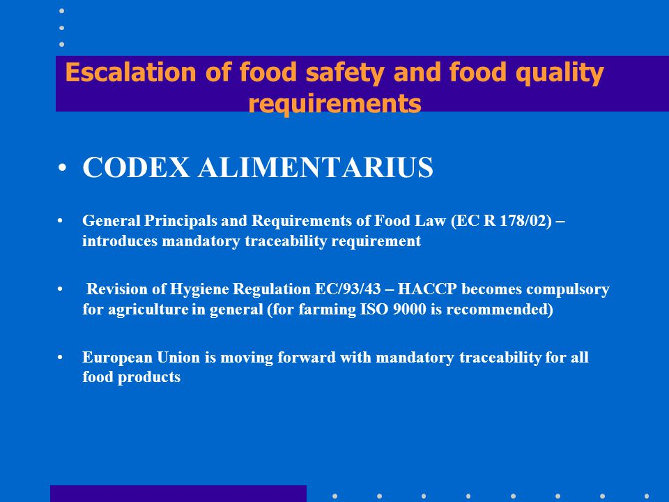 Escalation of food safety and food quality requirements CODEX ALIMENTARIUS General Principals and Requirements of Food Law (EC R 178/02) – introduces